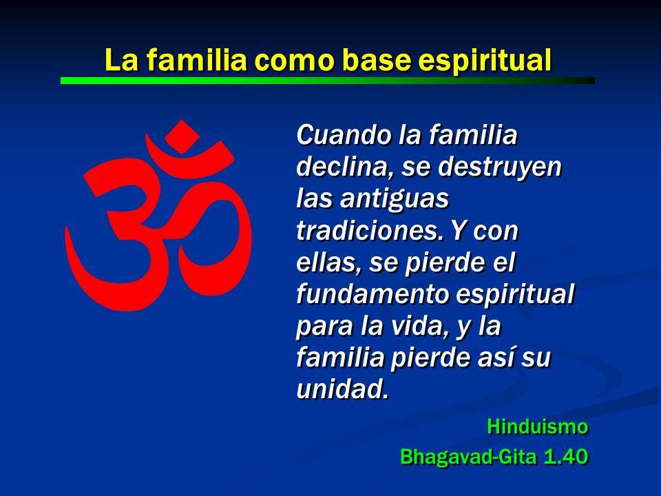 Cuando la familia declina, se destruyen las antiguas tradiciones. Y con ellas, se pierde el fundamento espiritual para la vida, y la familia pierde as
