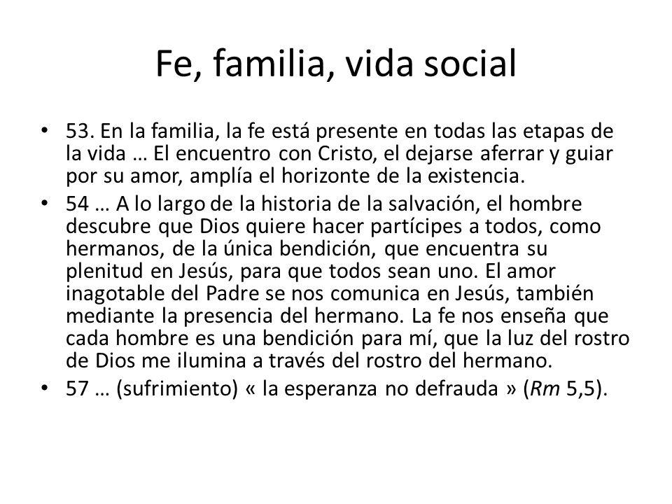 Fe, familia, vida social 53. En la familia, la fe está presente en todas las etapas de la vida … El encuentro con Cristo, el dejarse aferrar y guiar p