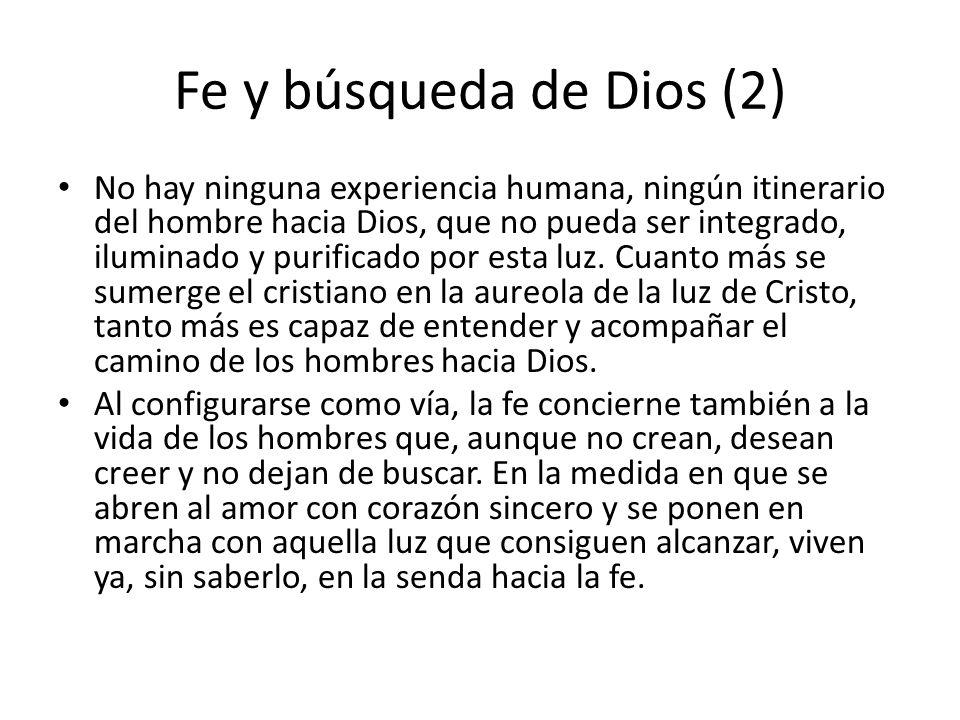 Fe y búsqueda de Dios (2) No hay ninguna experiencia humana, ningún itinerario del hombre hacia Dios, que no pueda ser integrado, iluminado y purifica