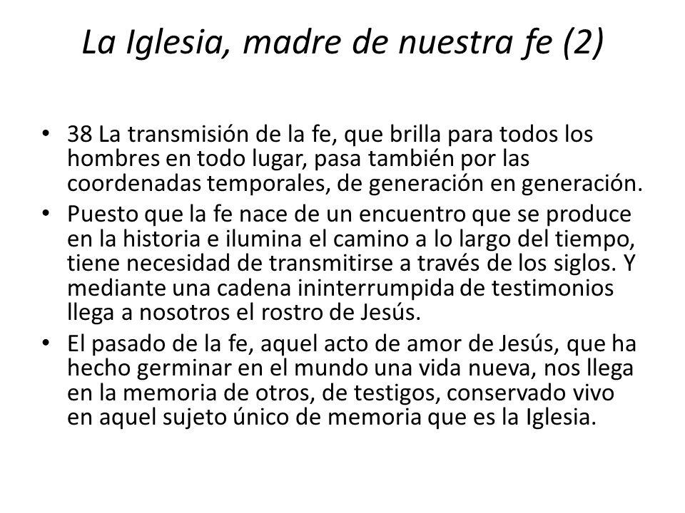 La Iglesia, madre de nuestra fe (2) 38 La transmisión de la fe, que brilla para todos los hombres en todo lugar, pasa también por las coordenadas temp