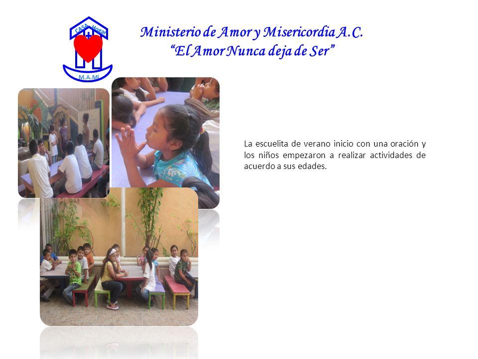 Ministerio de Amor y Misericordia A.C. El Amor Nunca deja de Ser CASA Hogar M.A.Mi La escuelita de verano inicio con una oración y los niños empezaron