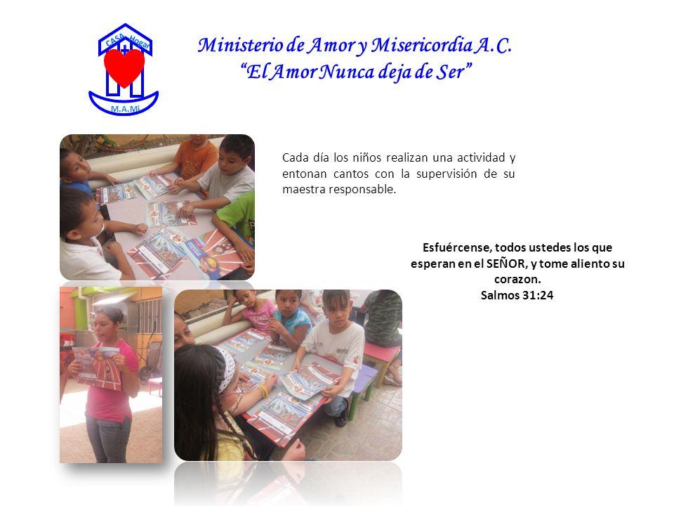 Ministerio de Amor y Misericordia A.C. El Amor Nunca deja de Ser CASA Hogar M.A.Mi Cada día los niños realizan una actividad y entonan cantos con la s