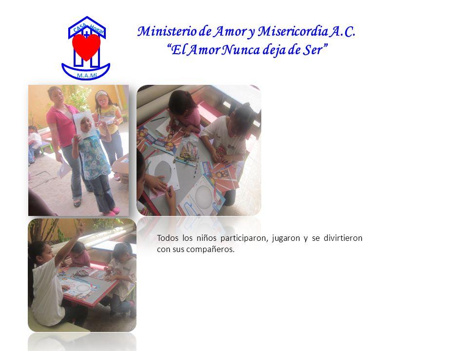 Ministerio de Amor y Misericordia A.C. El Amor Nunca deja de Ser CASA Hogar M.A.Mi Todos los niños participaron, jugaron y se divirtieron con sus comp
