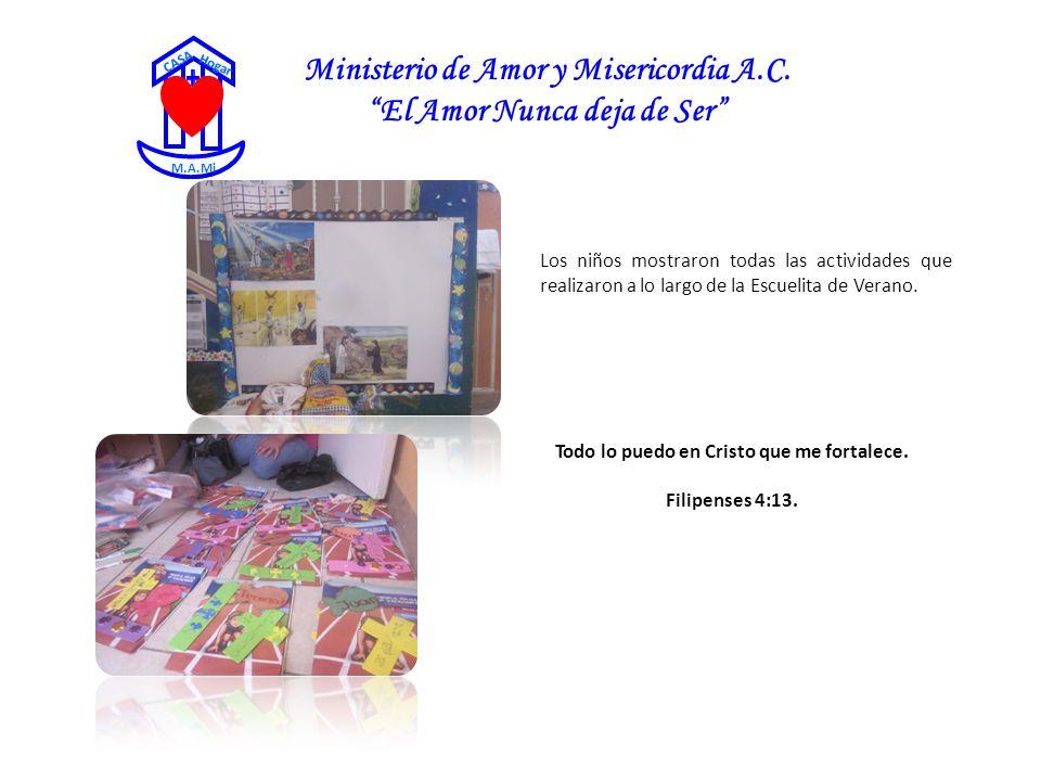 Ministerio de Amor y Misericordia A.C. El Amor Nunca deja de Ser CASA Hogar M.A.Mi Los niños mostraron todas las actividades que realizaron a lo largo