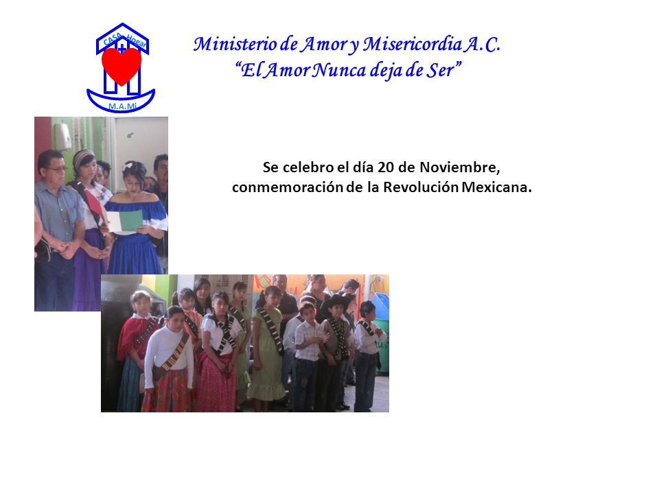 Ministerio de Amor y Misericordia A.C. El Amor Nunca deja de Ser CASA Hogar M.A.Mi Se celebro el día 20 de Noviembre, conmemoración de la Revolución M