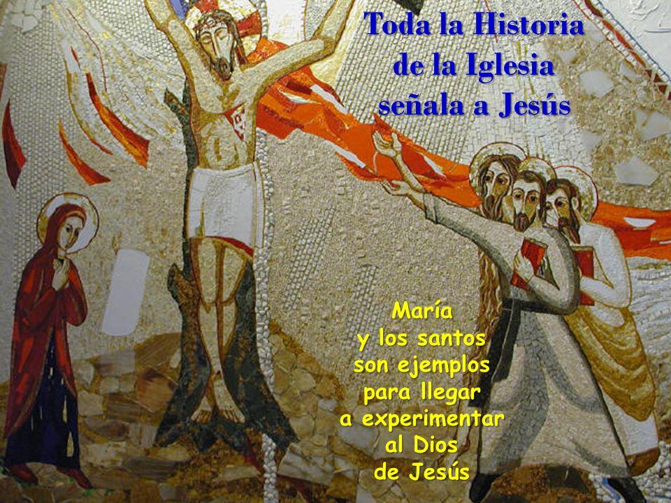 Toda la Historia de la Iglesia señala a Jesús María y los santos son ejemplos para llegar a experimentar al Dios de Jesús