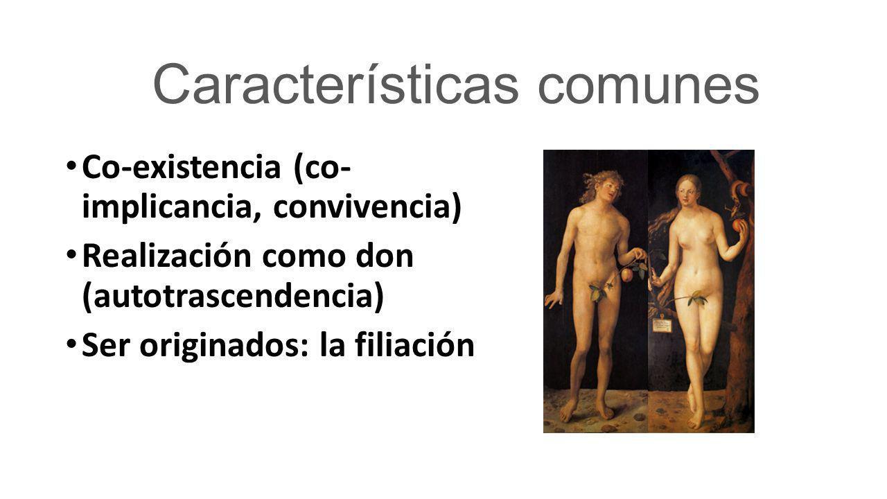 Características comunes Co-existencia (co- implicancia, convivencia) Realización como don (autotrascendencia) Ser originados: la filiación