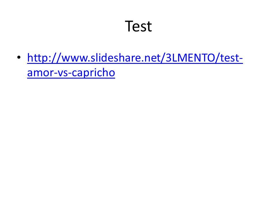 Test http://www.slideshare.net/3LMENTO/test- amor-vs-capricho http://www.slideshare.net/3LMENTO/test- amor-vs-capricho