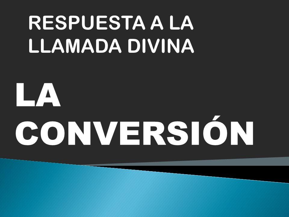 RESPUESTA A LA LLAMADA DIVINA LA CONVERSIÓN