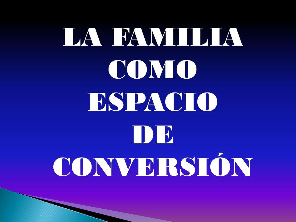 La familia, que debe ser COMUNIDAD DE VIDA Y AMOR, GENERADORA DE VOCACIONES (Cfr.