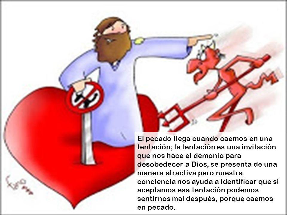 El pecado llega cuando caemos en una tentación; la tentación es una invitación que nos hace el demonio para desobedecer a Dios, se presenta de una man