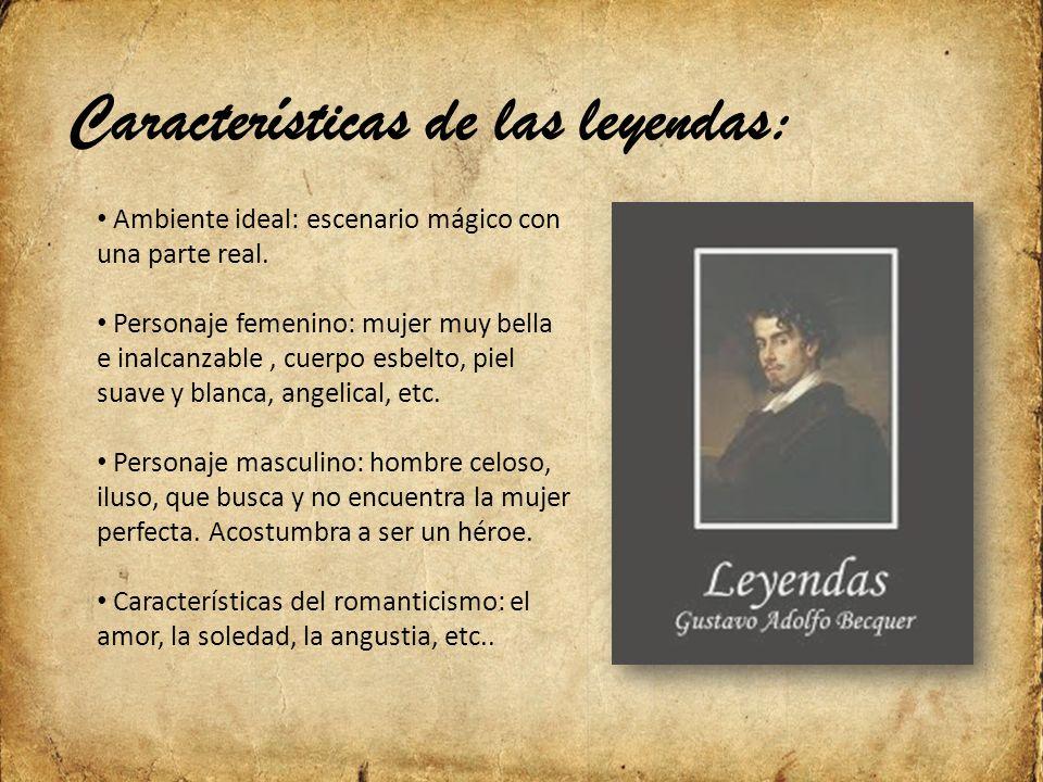 Características de las leyendas: Ambiente ideal: escenario mágico con una parte real.