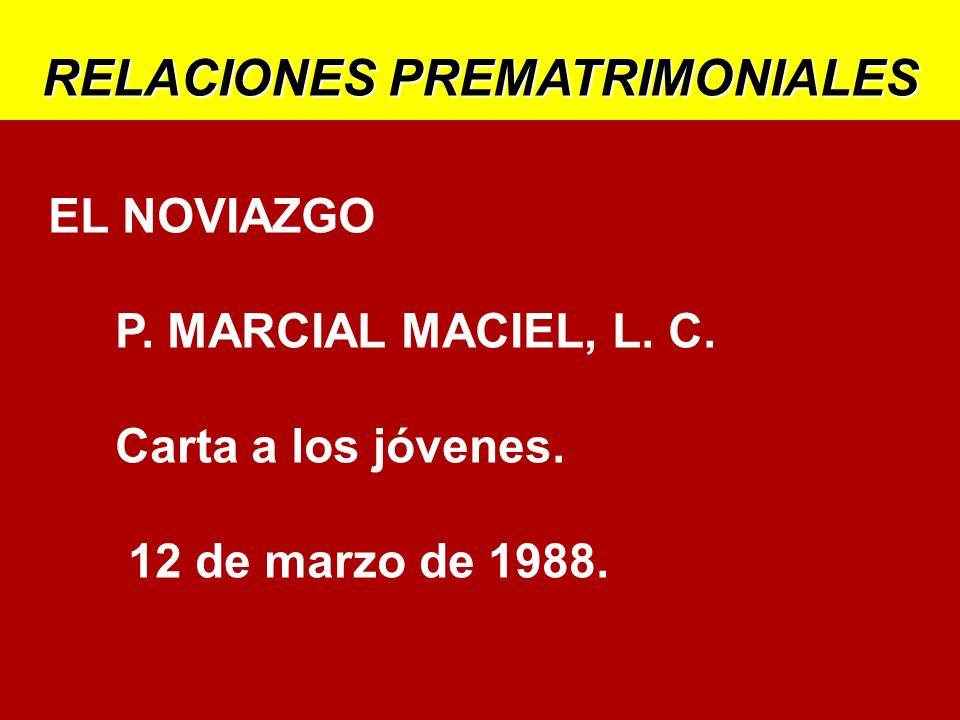 RELACIONES PREMATRIMONIALES EL NOVIAZGO P. MARCIAL MACIEL, L. C. Carta a los jóvenes. 12 de marzo de 1988.