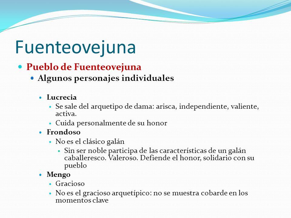 Fuenteovejuna Pueblo de Fuenteovejuna Algunos personajes individuales Lucrecia Se sale del arquetipo de dama: arisca, independiente, valiente, activa.