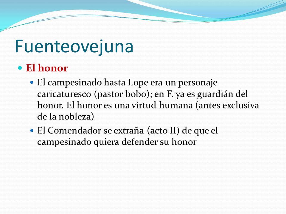 Fuenteovejuna El honor El campesinado hasta Lope era un personaje caricaturesco (pastor bobo); en F.