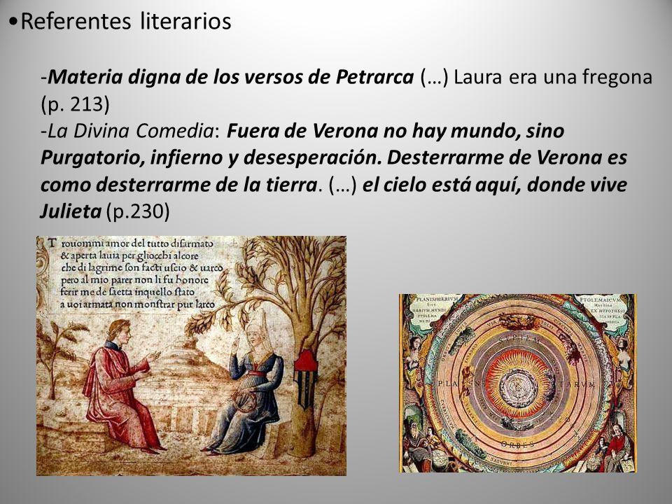 Referentes literarios -Materia digna de los versos de Petrarca (…) Laura era una fregona (p. 213) -La Divina Comedia: Fuera de Verona no hay mundo, si