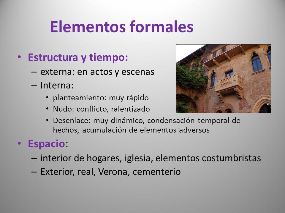 Elementos formales Estructura y tiempo: – externa: en actos y escenas – Interna: planteamiento: muy rápido Nudo: conflicto, ralentizado Desenlace: muy
