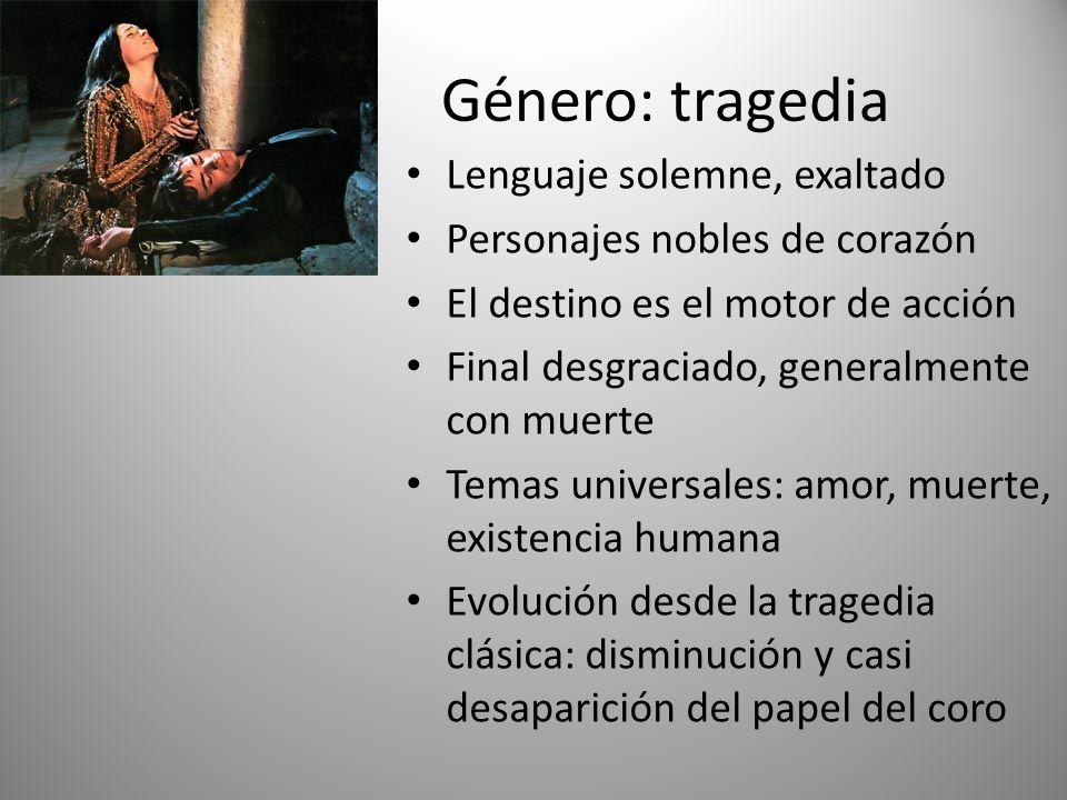 Género: tragedia Lenguaje solemne, exaltado Personajes nobles de corazón El destino es el motor de acción Final desgraciado, generalmente con muerte T