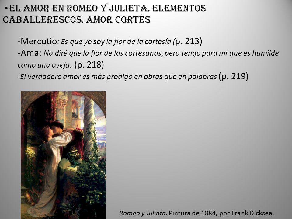 Romeo y Julieta. Pintura de 1884, por Frank Dicksee. El amor en Romeo y Julieta. Elementos caballerescos. Amor cortés -Mercutio : Es que yo soy la flo