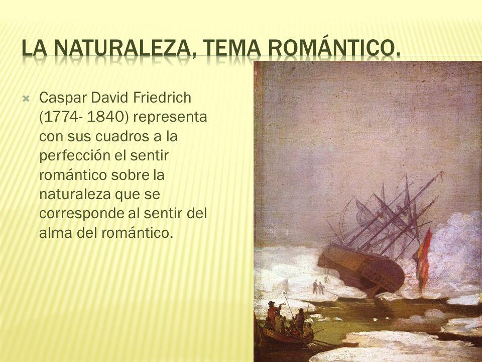El romántico considera el paisaje como un elemento muy importante en su obra. Prefiere una naturaleza que conecte con sus sentimientos tumultuosos; po