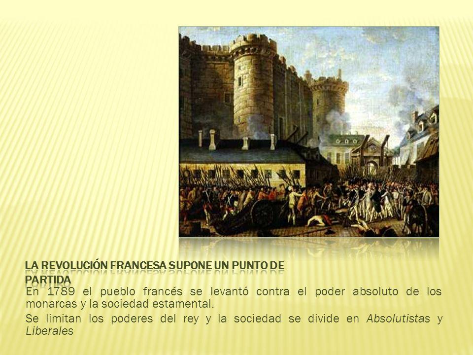 En 1789 el pueblo francés se levantó contra el poder absoluto de los monarcas y la sociedad estamental.