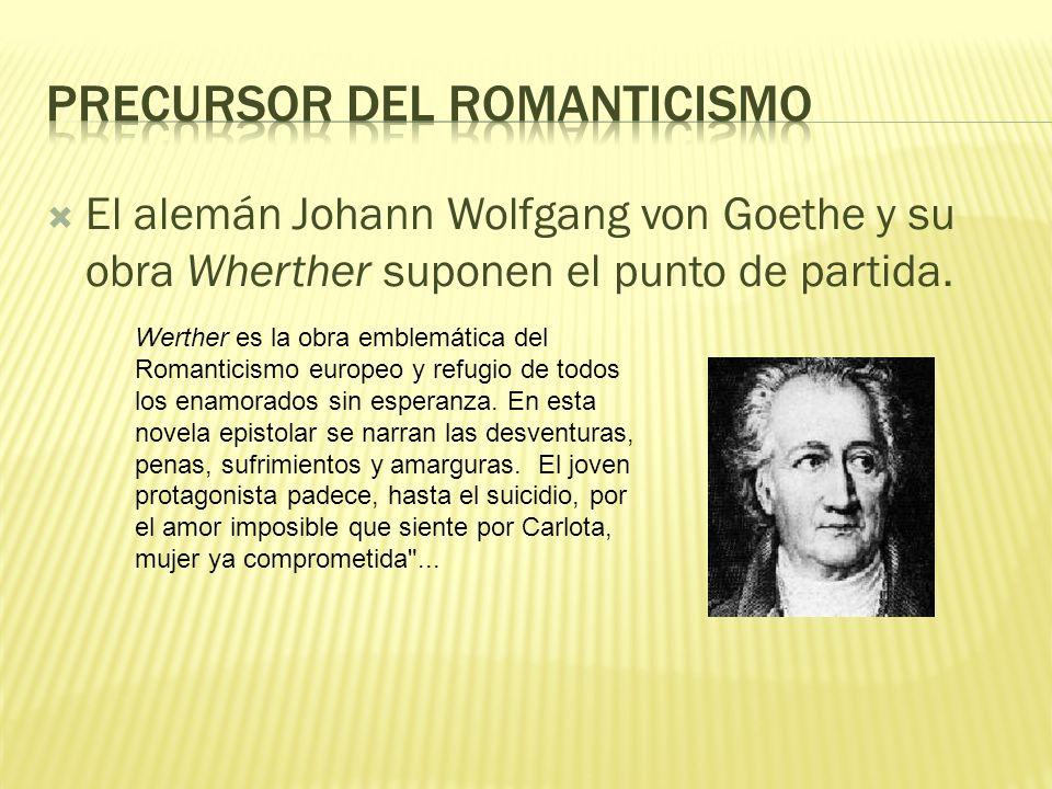 El alemán Johann Wolfgang von Goethe y su obra Wherther suponen el punto de partida.