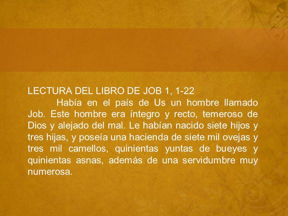 LECTURA DEL LIBRO DE JOB 1, 1-22 Había en el país de Us un hombre llamado Job.