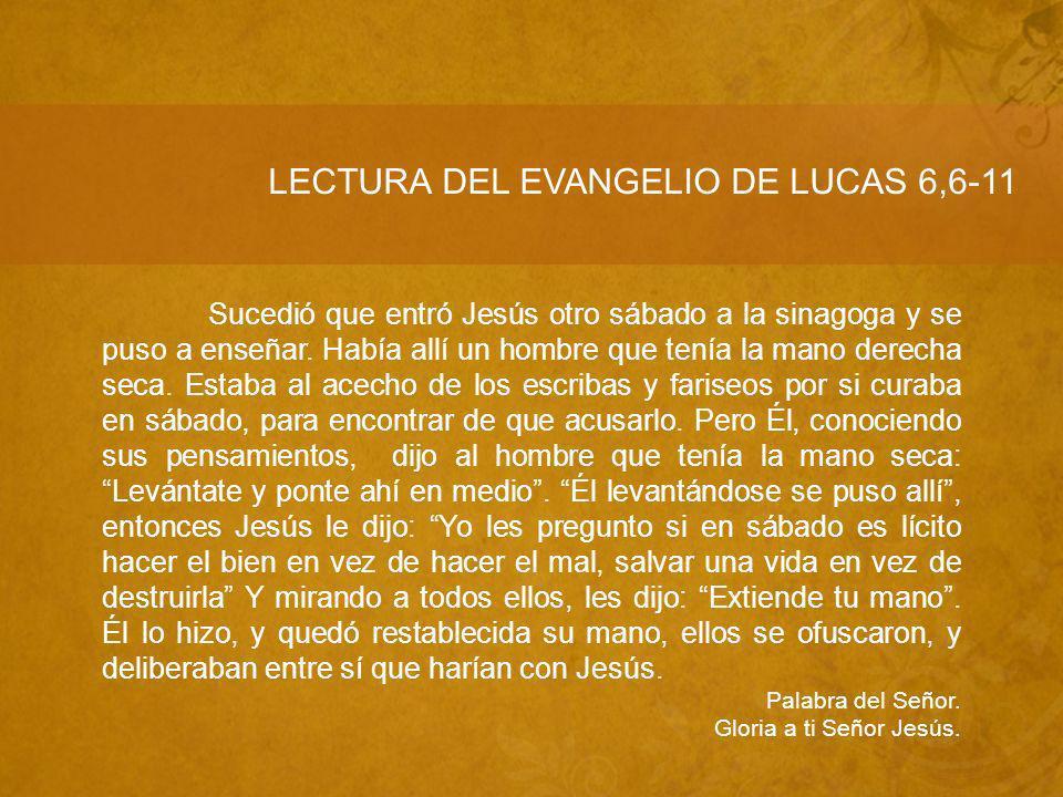 LECTURA DEL EVANGELIO DE LUCAS 6,6-11 Sucedió que entró Jesús otro sábado a la sinagoga y se puso a enseñar.