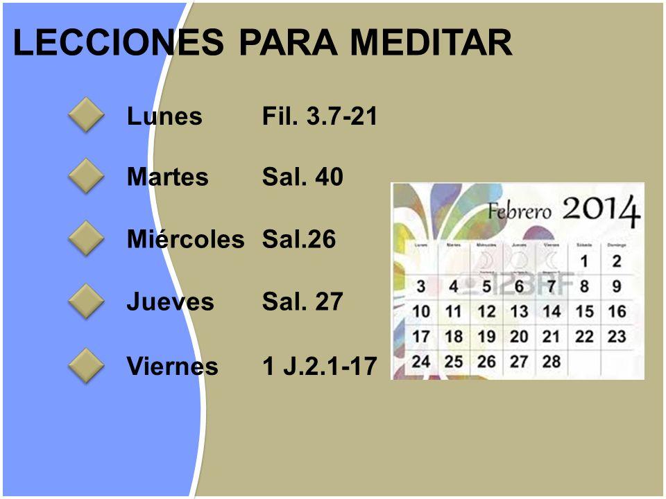 LunesFil. 3.7-21 MartesSal. 40 MiércolesSal.26 JuevesSal. 27 Viernes1 J.2.1-17 LECCIONES PARA MEDITAR