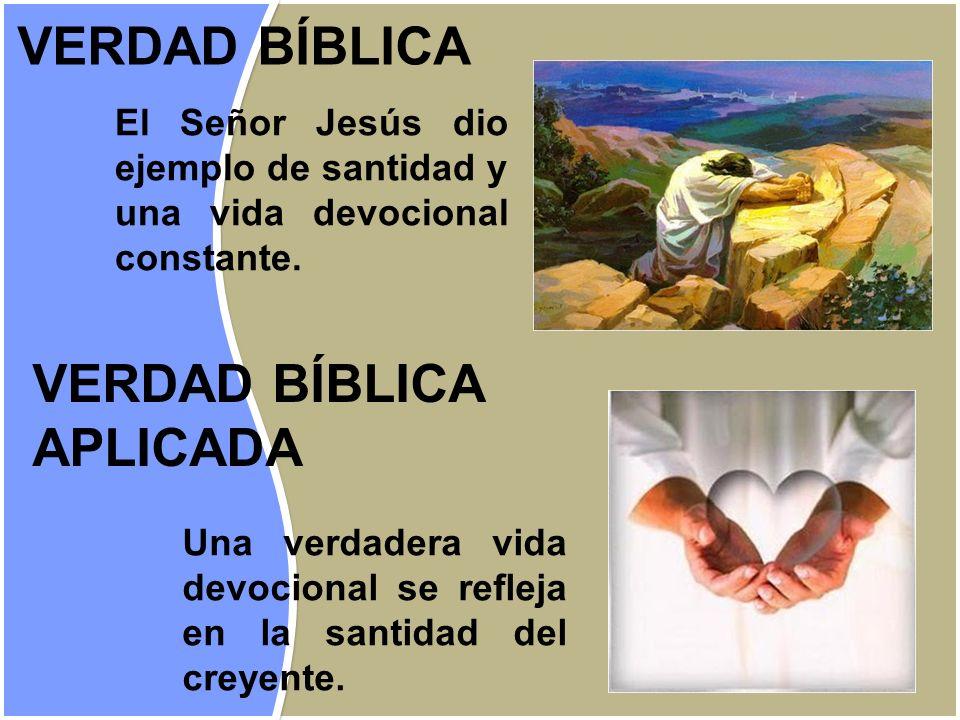El Señor Jesús dio ejemplo de santidad y una vida devocional constante. VERDAD BÍBLICA APLICADA Una verdadera vida devocional se refleja en la santida
