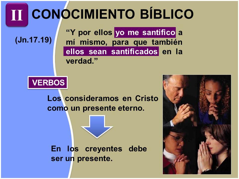 Y por ellos yo me santifico a mí mismo, para que también ellos sean santificados en la verdad. Los consideramos en Cristo como un presente eterno. II