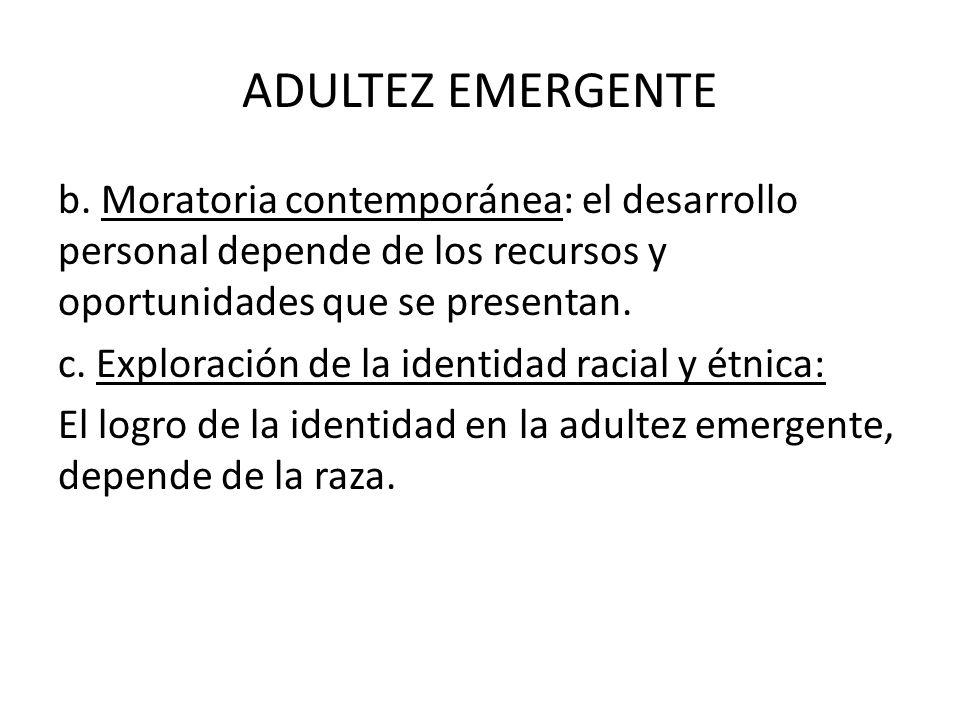 ADULTEZ EMERGENTE b. Moratoria contemporánea: el desarrollo personal depende de los recursos y oportunidades que se presentan. c. Exploración de la id