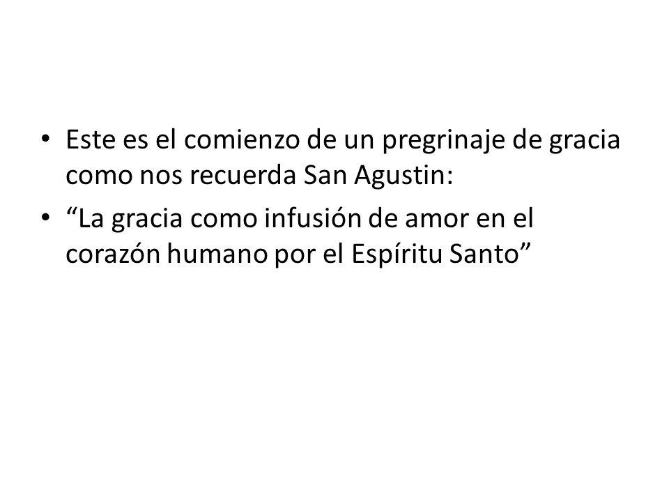 Este es el comienzo de un pregrinaje de gracia como nos recuerda San Agustin: La gracia como infusión de amor en el corazón humano por el Espíritu San