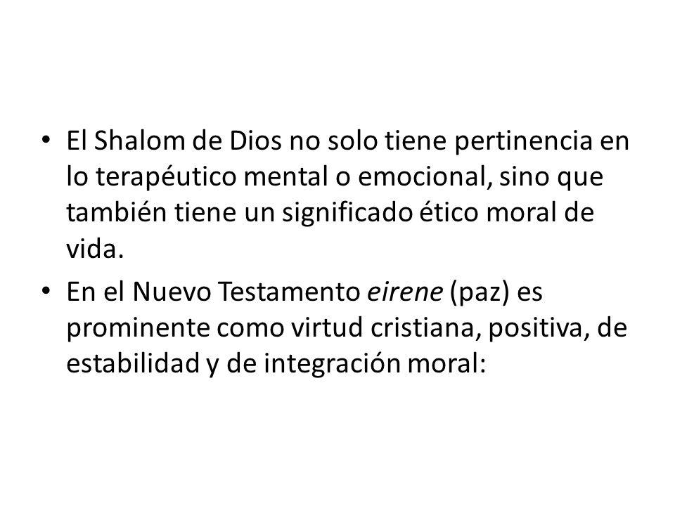El Shalom de Dios no solo tiene pertinencia en lo terapéutico mental o emocional, sino que también tiene un significado ético moral de vida. En el Nue