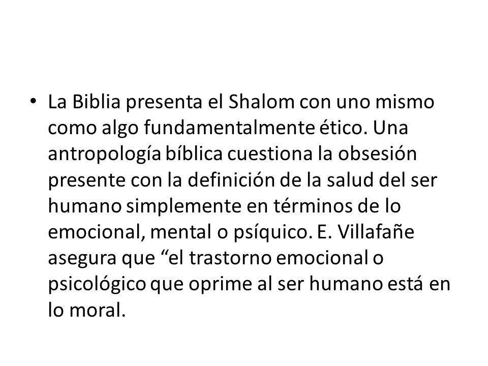 La Biblia presenta el Shalom con uno mismo como algo fundamentalmente ético. Una antropología bíblica cuestiona la obsesión presente con la definición
