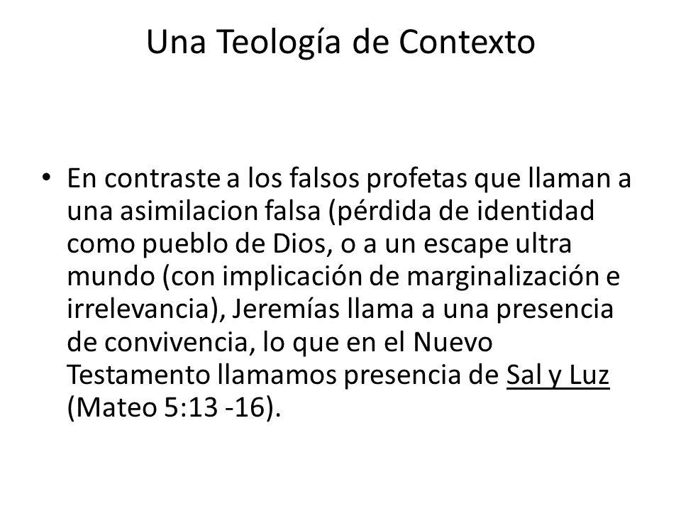 Una Teología de Contexto En contraste a los falsos profetas que llaman a una asimilacion falsa (pérdida de identidad como pueblo de Dios, o a un escap