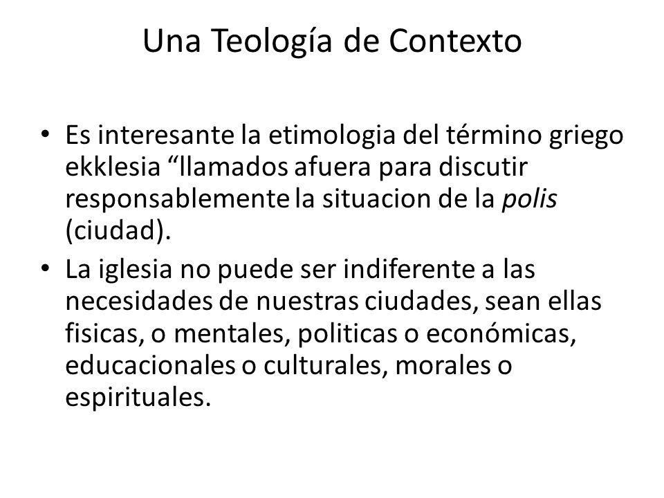 Una Teología de Contexto Es interesante la etimologia del término griego ekklesia llamados afuera para discutir responsablemente la situacion de la po