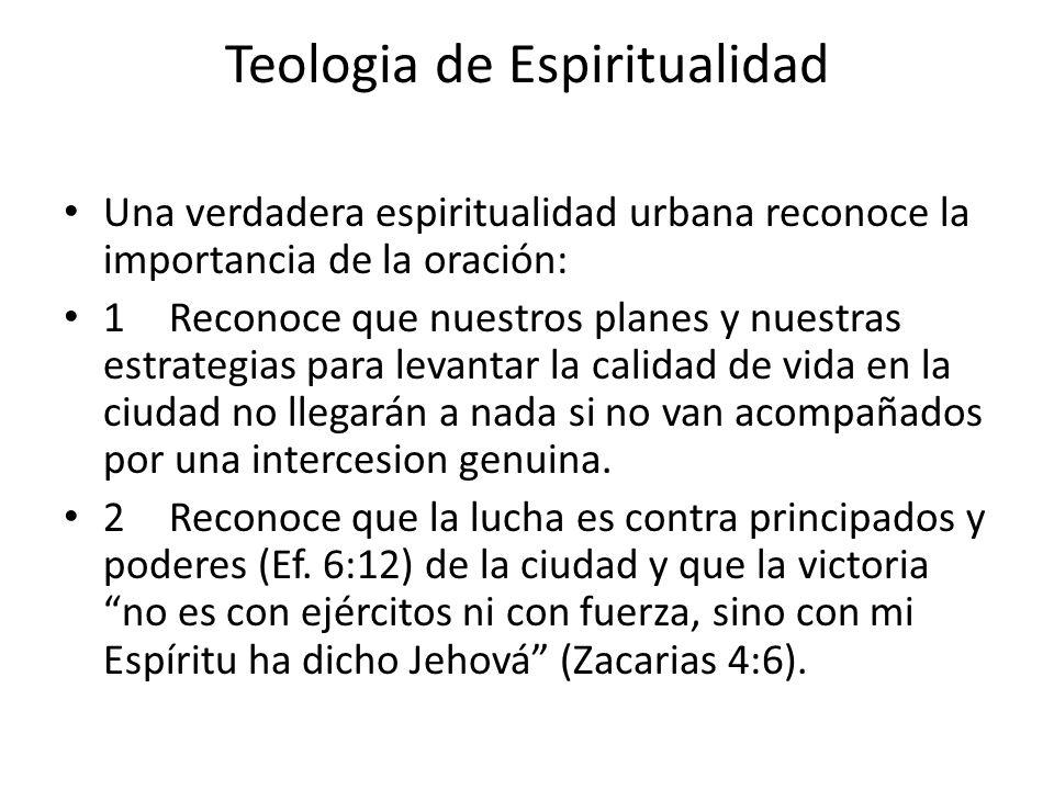 Teologia de Espiritualidad Una verdadera espiritualidad urbana reconoce la importancia de la oración: 1Reconoce que nuestros planes y nuestras estrate