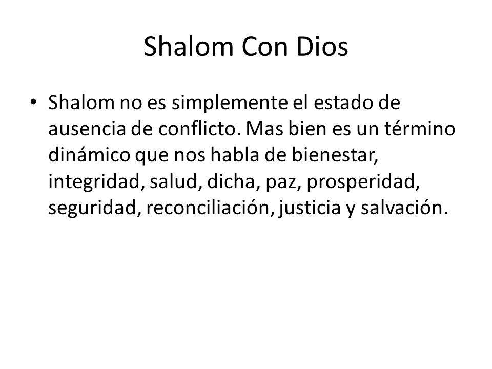 Shalom Con Dios Shalom no es simplemente el estado de ausencia de conflicto. Mas bien es un término dinámico que nos habla de bienestar, integridad, s