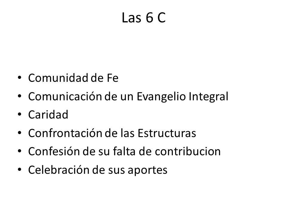 Las 6 C Comunidad de Fe Comunicación de un Evangelio Integral Caridad Confrontación de las Estructuras Confesión de su falta de contribucion Celebraci