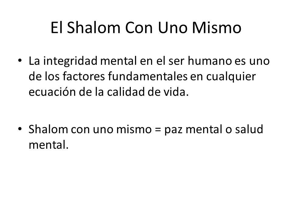 El Shalom Con Uno Mismo La integridad mental en el ser humano es uno de los factores fundamentales en cualquier ecuación de la calidad de vida. Shalom