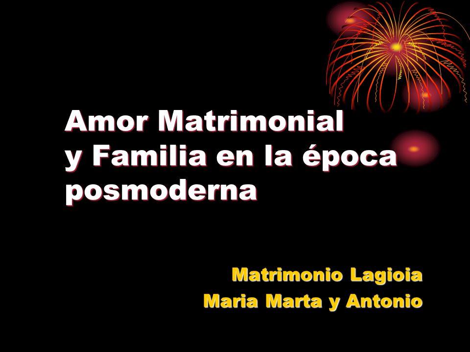 Amor Matrimonial y Familia en la época posmoderna Matrimonio Lagioia Maria Marta y Antonio Maria Marta y Antonio