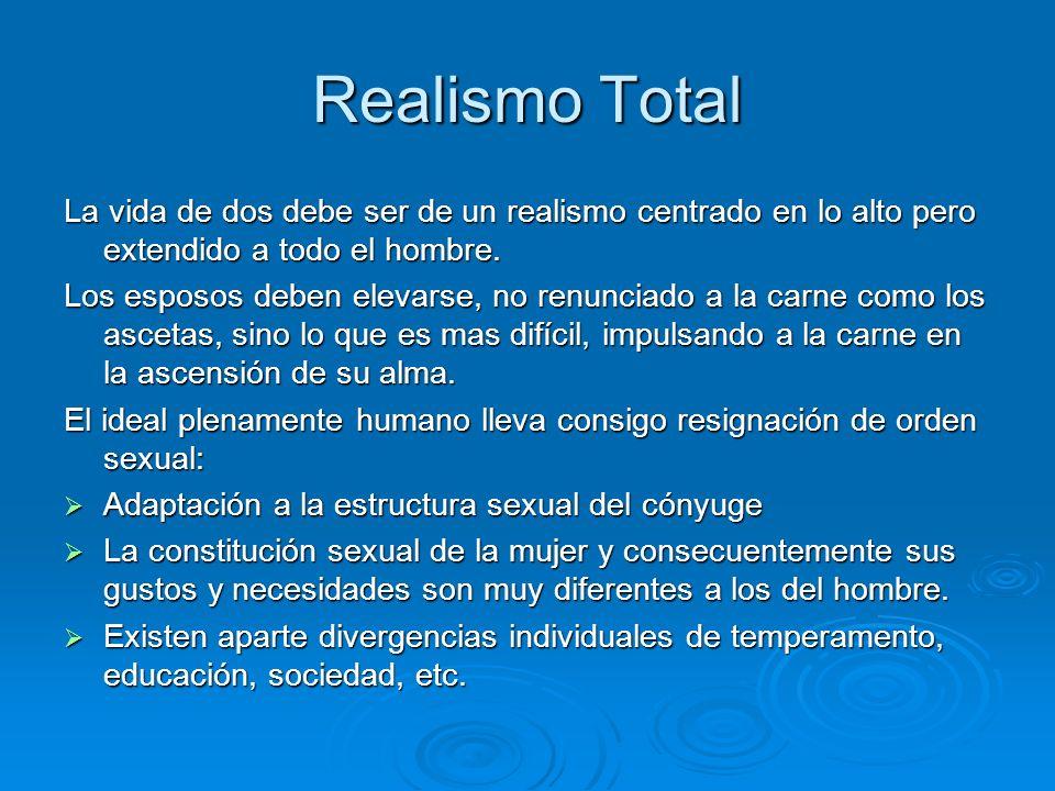 Realismo Total La vida de dos debe ser de un realismo centrado en lo alto pero extendido a todo el hombre. Los esposos deben elevarse, no renunciado a