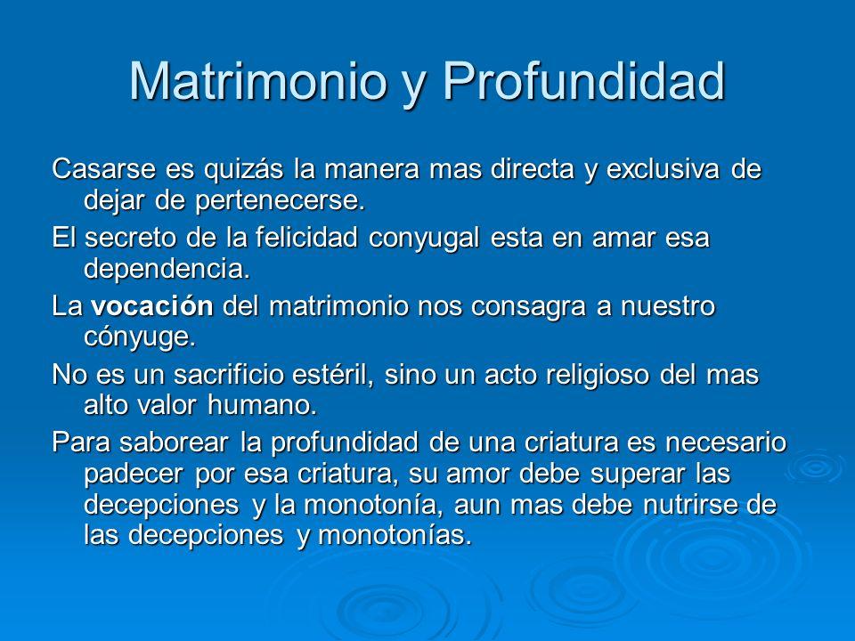 Matrimonio y Profundidad Casarse es quizás la manera mas directa y exclusiva de dejar de pertenecerse. El secreto de la felicidad conyugal esta en ama