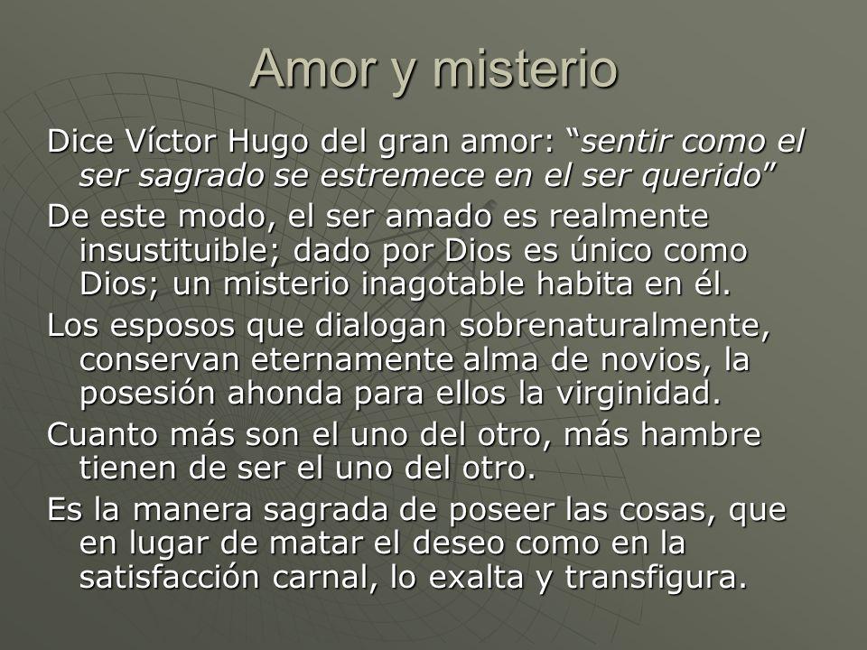 Amor y misterio Dice Víctor Hugo del gran amor: sentir como el ser sagrado se estremece en el ser querido De este modo, el ser amado es realmente insu