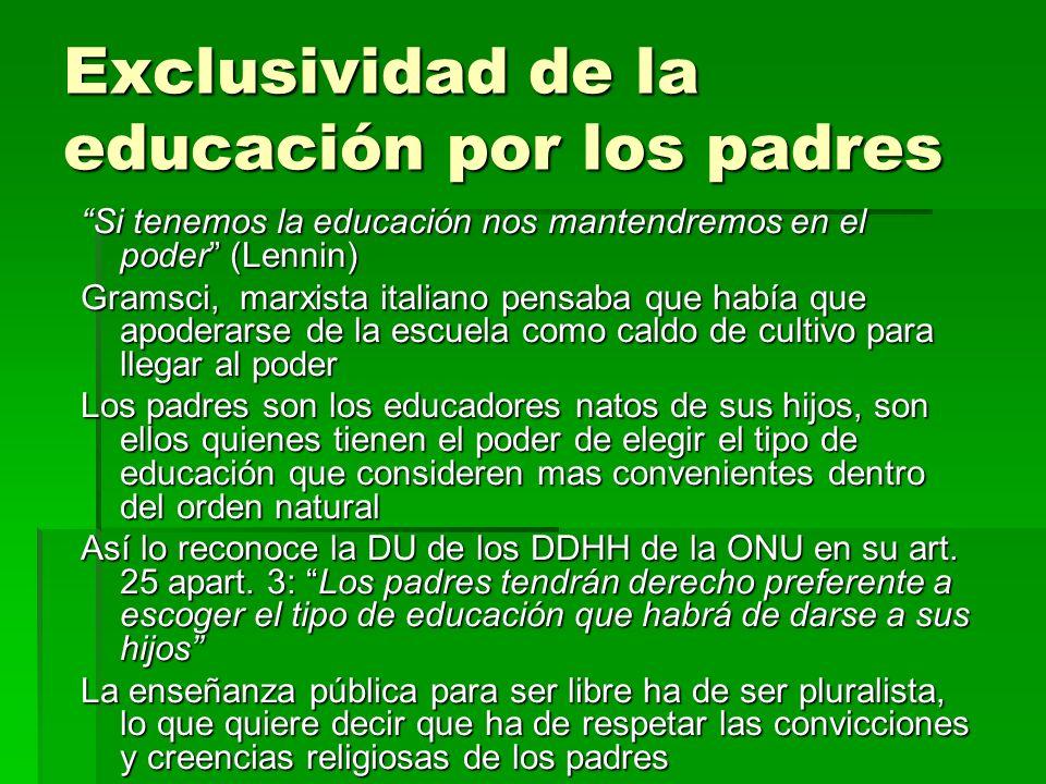 Exclusividad de la educación por los padres Si tenemos la educación nos mantendremos en el poder (Lennin) Gramsci, marxista italiano pensaba que había