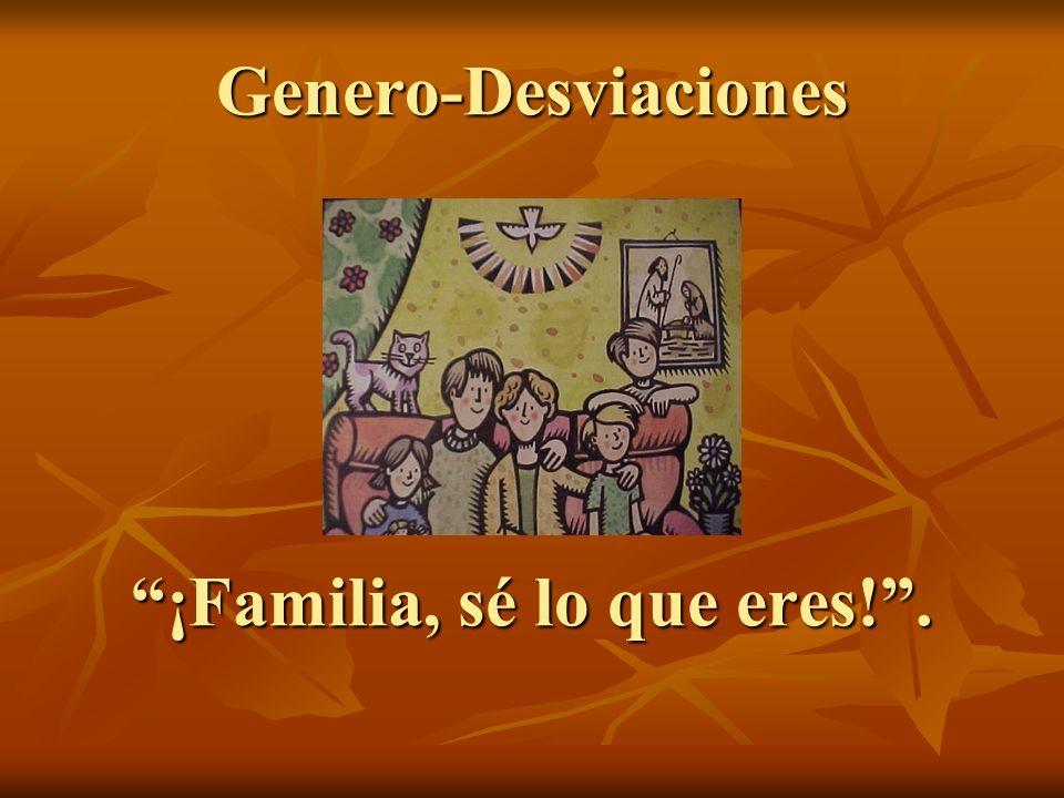 Genero-Desviaciones ¡Familia, sé lo que eres!.