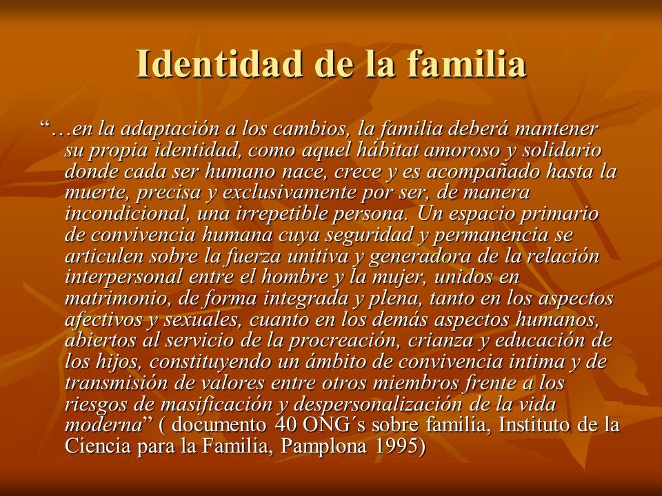 Identidad de la familia …en la adaptación a los cambios, la familia deberá mantener su propia identidad, como aquel hábitat amoroso y solidario donde
