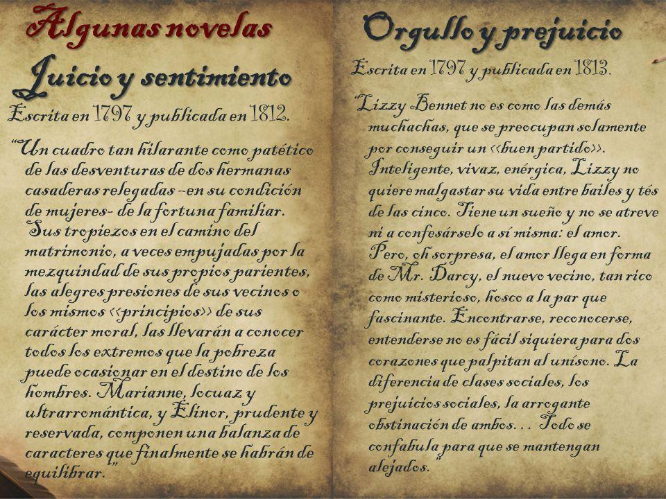 Algunas novelas Juicio y sentimiento Escrita en 1797 y publicada en 1812. Un cuadro tan hilarante como patético de las desventuras de dos hermanas cas