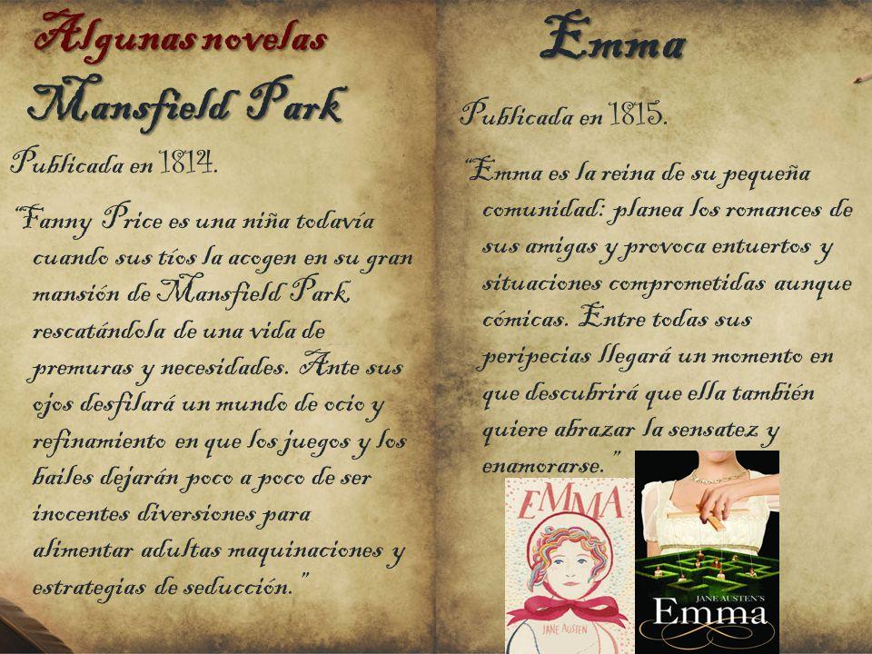 Algunas novelas Algunas novelas Mansfield Park Publicada en 1814. Fanny Price es una niña todavía cuando sus tíos la acogen en su gran mansión de Mans